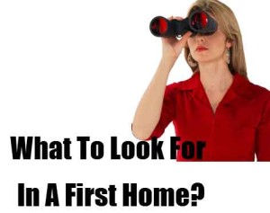 what-to-look-for-in-a-first-home