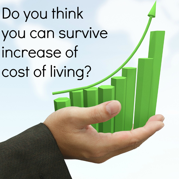 Do you think you can survive increase of cost of living