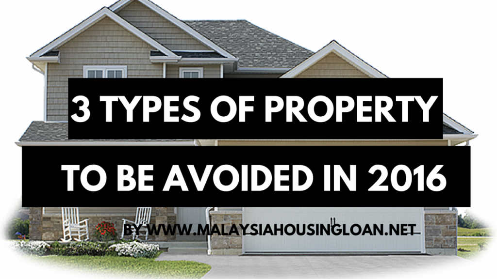 3 types of property to be avoided in 2016 malaysia for What type of loan do i need to buy land